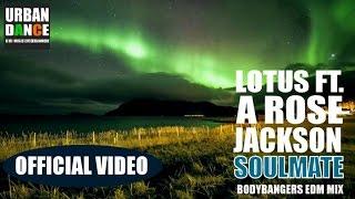 LOTUS & A ROSE JACKSON - SOULMATE (OFFICIAL VIDEO) (BODYBANGERS EDM MIX)