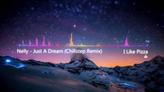 ♫ Nelly - Just A Dream 🍕 (Chillstep Remix)