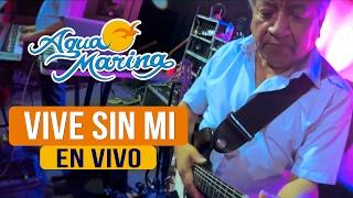 Agua Marina - Vive sin Mi (En Vivo)