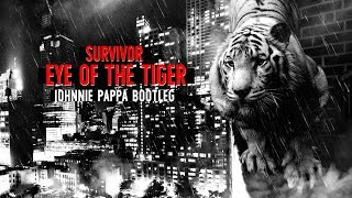 Survivor - Eye Of The Tiger (Johnnie Pappa Bootleg)