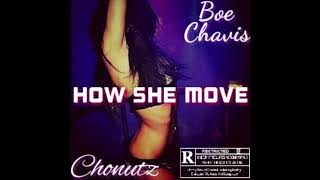 How She Move - Boe Chavis Ft Chonutz (Prod. By Paupa & JJTurnItDown)