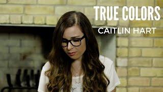 True Colors - Zedd and Kesha - (Cover by Caitlin Hart)