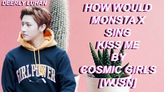 How Would Monsta X Sing Kiss Me by Cosmic Girls