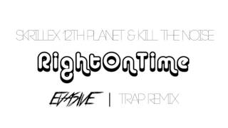 SKRILLEX 12TH PLANET & Kill The Noise-Right on Time (Evasive Trap Remix)