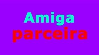 DINHO ABSOLUTO   AMIGA PARCEIRA  VIDEO LETRA