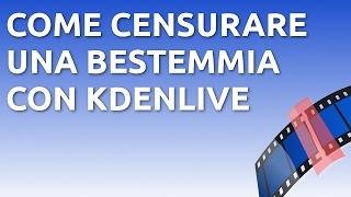 Come censurare una bestemmia con Kdenlive [Tutorial Ita]
