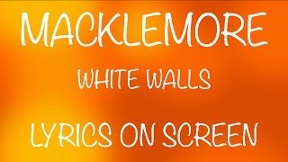 MACKLEMORE - white walls - lyrics on screen