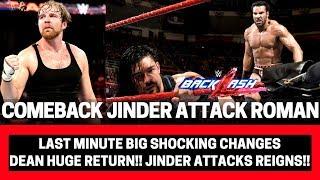 JINDER Attacks ROMAN??!! | DEAN AMBROSE Comeback??!! | Last Minute Big Shocking Changes!!! |