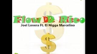 Joel Lovera Ft. El Nigga Marcelino - Flow De Rico ( DEMBOW 2016 )