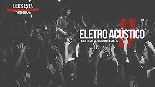 """Louvor Eletro Acústico 2 """"Deus Está"""" - Paulo César Baruk e Banda Salluz"""