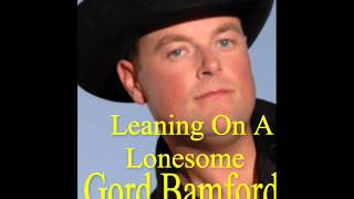 - Leaning On A Lonesome .  Gord Bamford