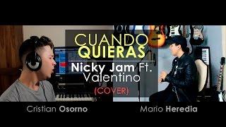 "Nicky Jam Ft. Valentino - ""Cuando Quieras"" (COVER) | Cristian Osorno Ft. Mario Heredia"