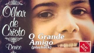 Denise - O Grande Amigo - Playback (Cd Olhar de Cristo) Bompastor 1979