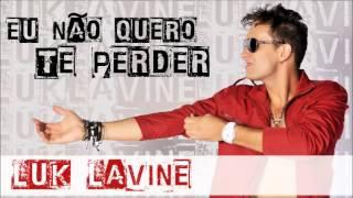 """Luk Lavine - Eu não quero te perder - Versão de """"I don't wanna lose you now"""" de Gloria Estefan."""