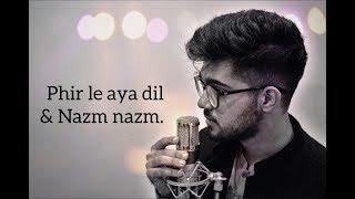 Phir le aya dil & Nazm Nazm mashup