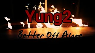 Yung2- Better Off Alone (MusicVideo)