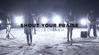 Shout Your Praise – Acts Church (Actsalted Cover)
