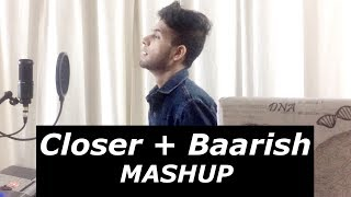 Baarish - Closer - MASHUP