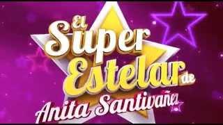 INTRO SUPER ESTELAR ANITA SANTIVAÑEZ