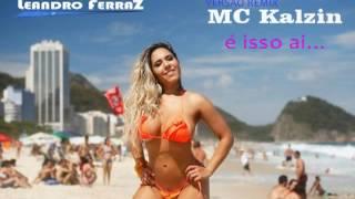 MC Kalzin , é isso ai Eletro funk 2017 ( DJLeandro FerraZ )