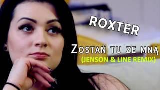 ROXTER - ZOSTAŃ TU ZE MNĄ (JensOn & Line Remix)