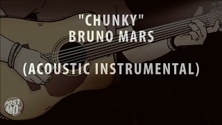 CHUNKY - BRUNO MARS (ACOUSTIC GUITAR INSTRUMENTAL / COVER / KARAOKE + LYRICS & CHORDS)