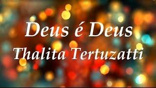 Deus É Deus por -  THALITA PERTUZATTI - Legenda e Voz