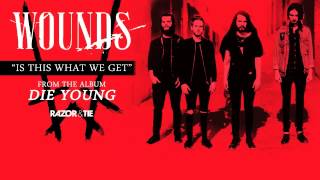 Wounds - Is This What We Get [Official Audio]