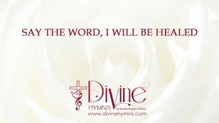 Say The Word, I Will Be Healed Song Lyrics Video