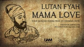 Lutan Fyah - Mama Love (Four Seasons Riddim) [prod. by Fireman Crew]