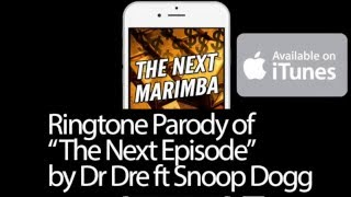 "Ringtone ""The Next Marimba"" parody of ""The Next Episode"" by Dr Dre ft Snoop Dogg"