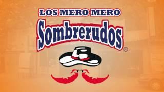 Los Mero, Mero, Sombrerudos...