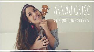 Arnau Griso - Para que el mundo lo vea | Ukelele Cover