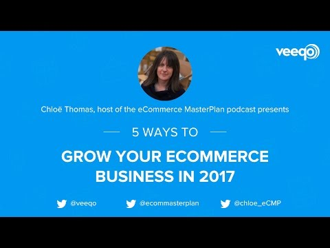 5 Ways To Grow Your Ecommerce Business in 2017 - A Veeqo Masterclass