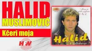 Halid Muslimovic - Kceri moja - (Audio 1993) HD
