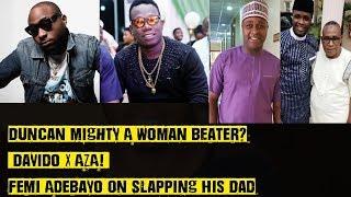 Duncan Mighty A Woman Beater? Davido X AZA! Femi Adebayo On Slapping His Dad width=