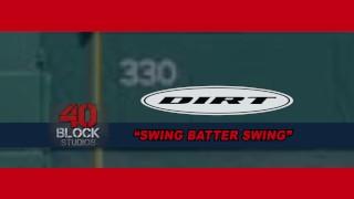 "DIRT - ""Swing Batter Swing"""
