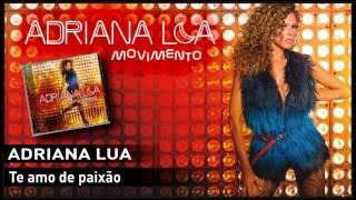 Adriana Lua - Te amo de paixão