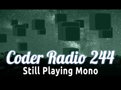 Still Playing Mono | Coder Radio 244