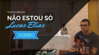 Não estou só - Thiago Brado (Cover) | Lucas Elias