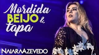 Mordida, Beijo e Tapa - Naiara Azevedo