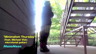 "MonoNeon | ""MINIMALISM THURSDAY"" (feat. Michael Vick: microtonal guitar)"