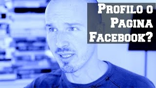 E' meglio usare un Profilo o una Pagina Facebook?