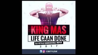 King Mas - Life Caan Done (Dj Stylz Dancehall Refix)