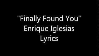 Finally found You - Enrique Iglesias Lyrics