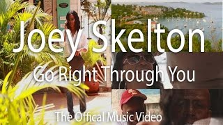 Joey Skelton Go Right Through You. Official Video
