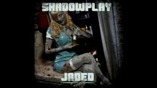 """Shadowplay  Official Music Video for song """"Jaded"""""""