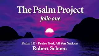 06. Psalm 117 - Praise God, All You Nations (from The Psalm Project)