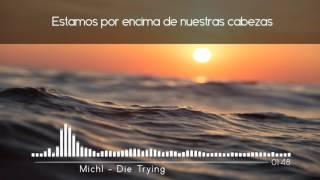MICHL - Die Trying  | Sub. Español