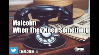 MALCOLM - When They Need Something (Prod. By Omito)